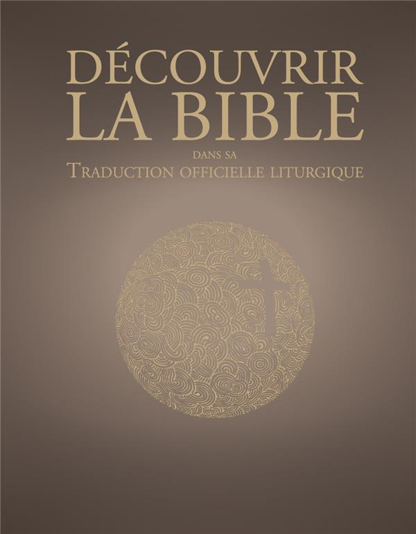 DECOUVRIR LA TRADUCTION OFFICIELLE LITURGIQUE DE LA BIBLE